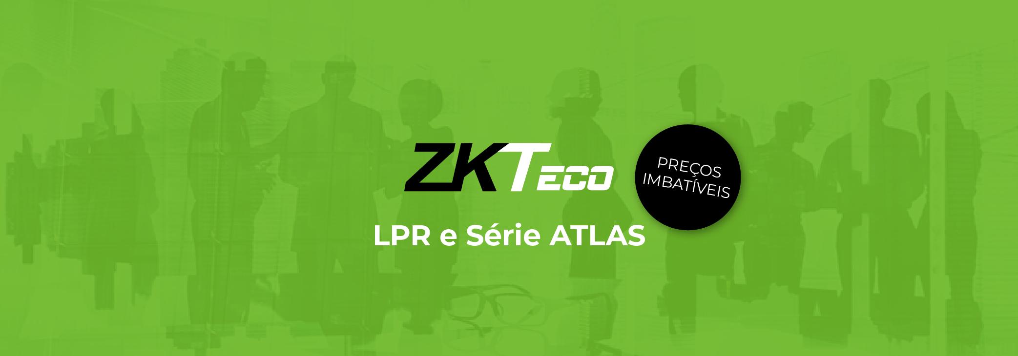 ZKTeco | LPR e Série Atlas - Preços imbatíveis